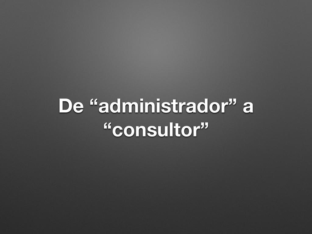 """De """"administrador"""" a """"consultor"""""""
