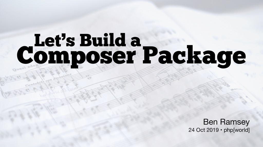 Let's Build a Composer Package Ben Ramsey