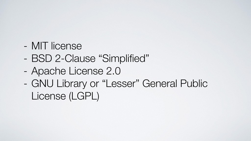 "- MIT license - BSD 2-Clause ""Simplified"" - Apac..."