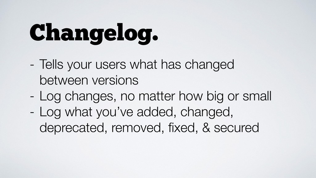 - Tells your users what has changed between ver...