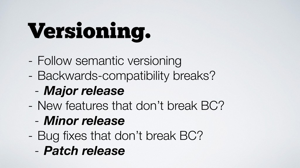 - Follow semantic versioning - Backwards-compat...