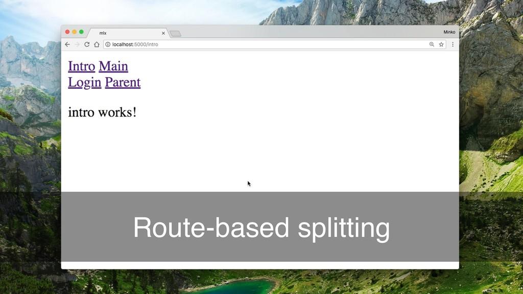 twitter.com/mgechev Route-based splitting