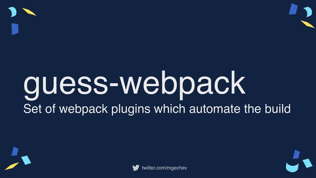 twitter.com/mgechev guess-webpack Set of webpac...