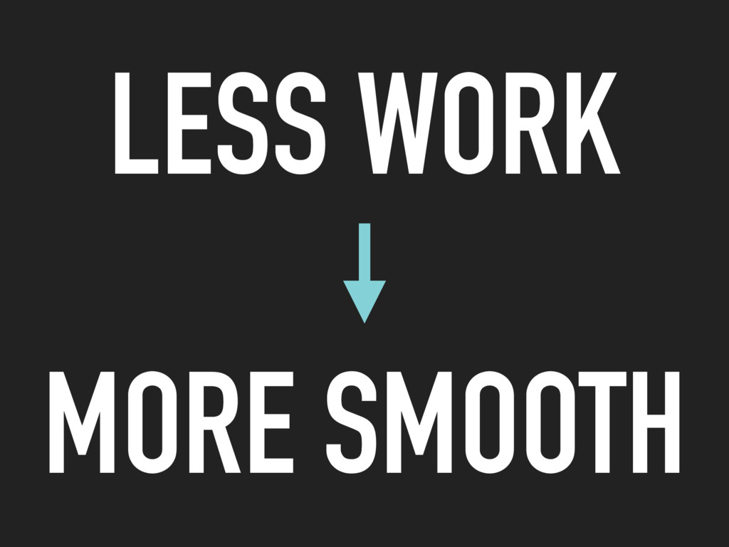 LESS WORK MORE SMOOTH