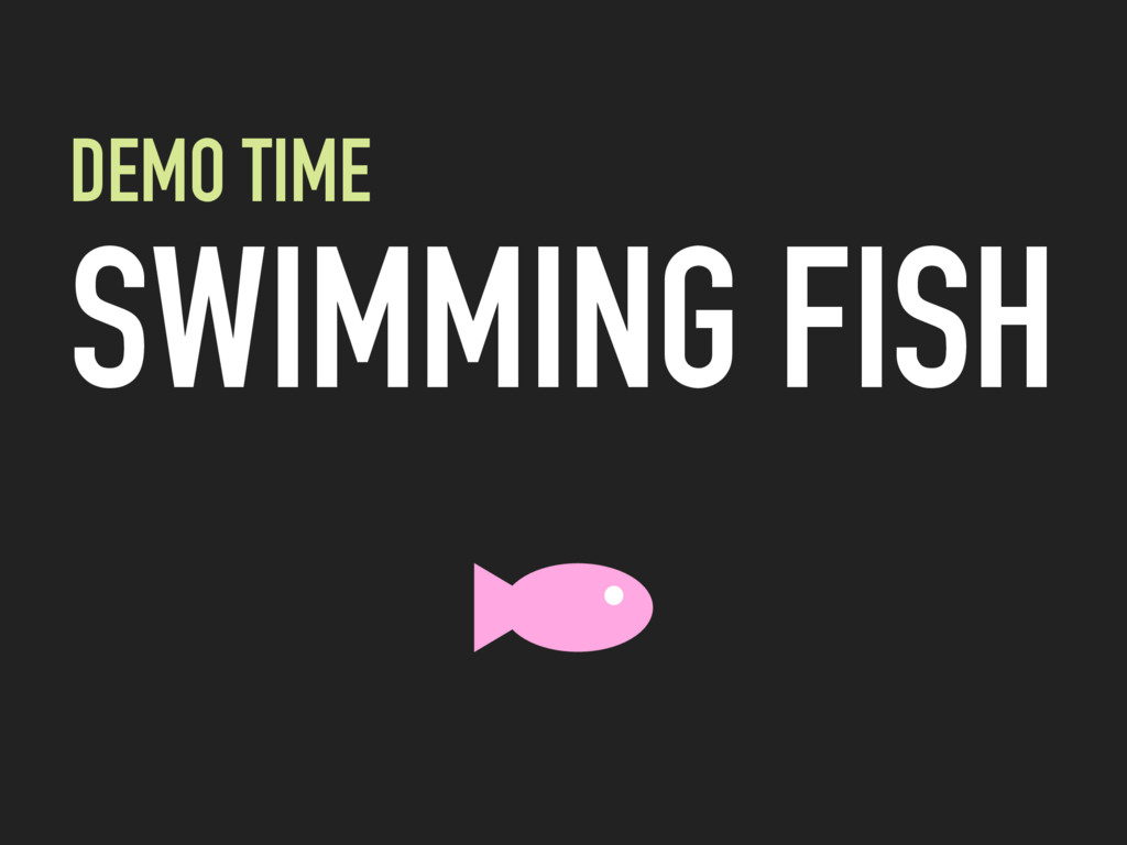 DEMO TIME SWIMMING FISH