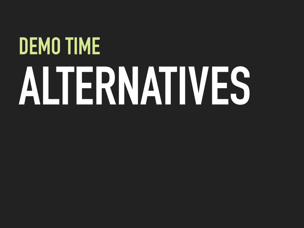 DEMO TIME ALTERNATIVES