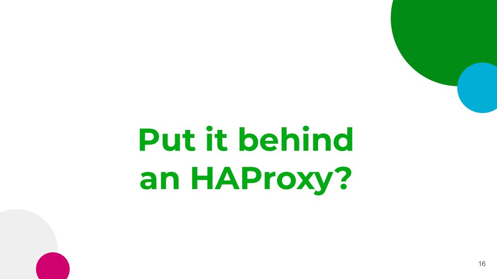 Put it behind an HAProxy? 16