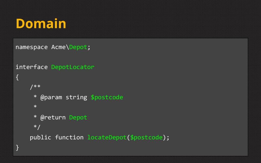 Domain namespace Acme\Depot; interface DepotLoc...