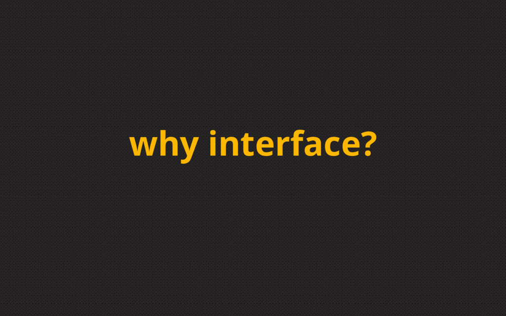 why interface?