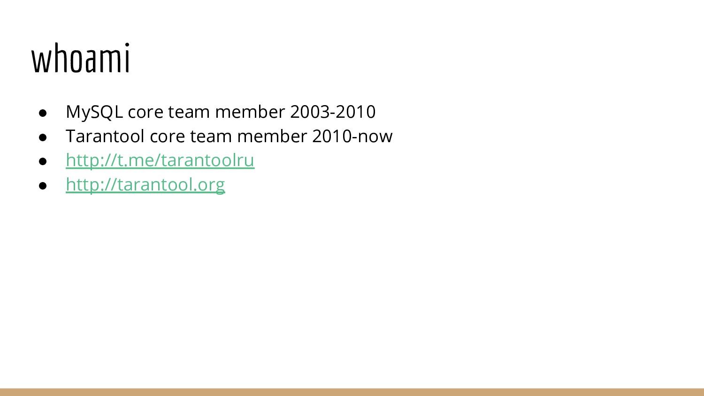 whoami ● MySQL core team member 2003-2010 ● Tar...