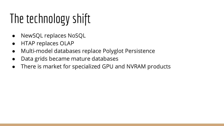 The technology shift ● NewSQL replaces NoSQL ● ...