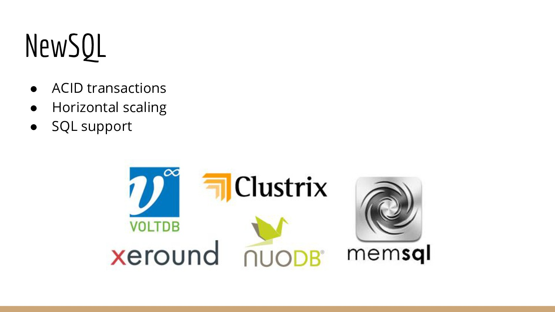 NewSQL ● ACID transactions ● Horizontal scaling...