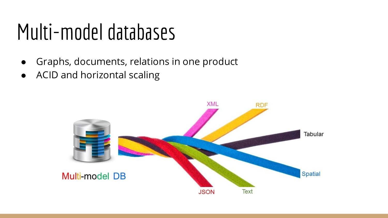 Multi-model databases ● Graphs, documents, rela...