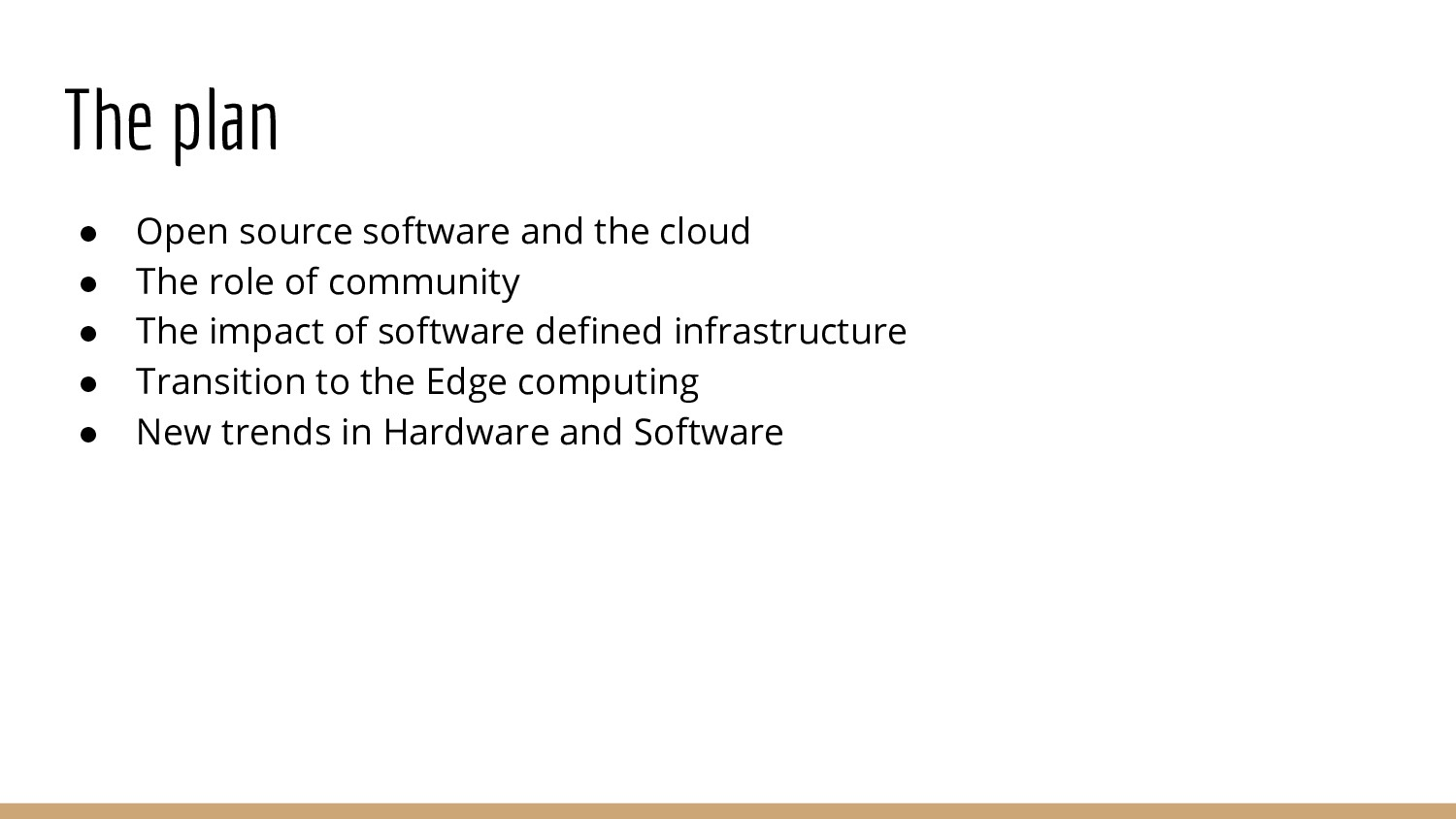 The plan ● Open source software and the cloud ●...