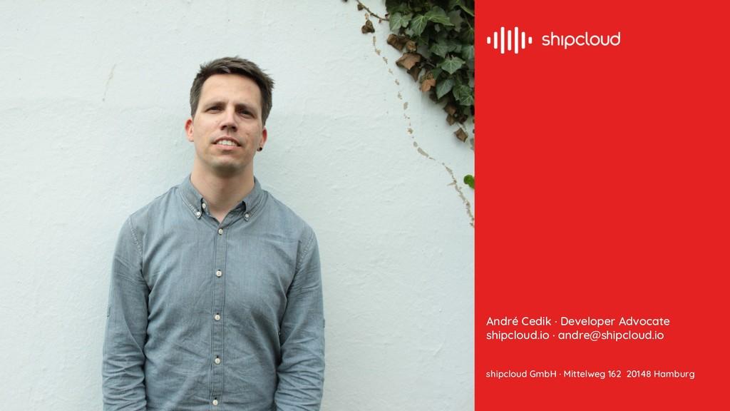 André Cedik · Developer Advocate shipcloud.io ·...