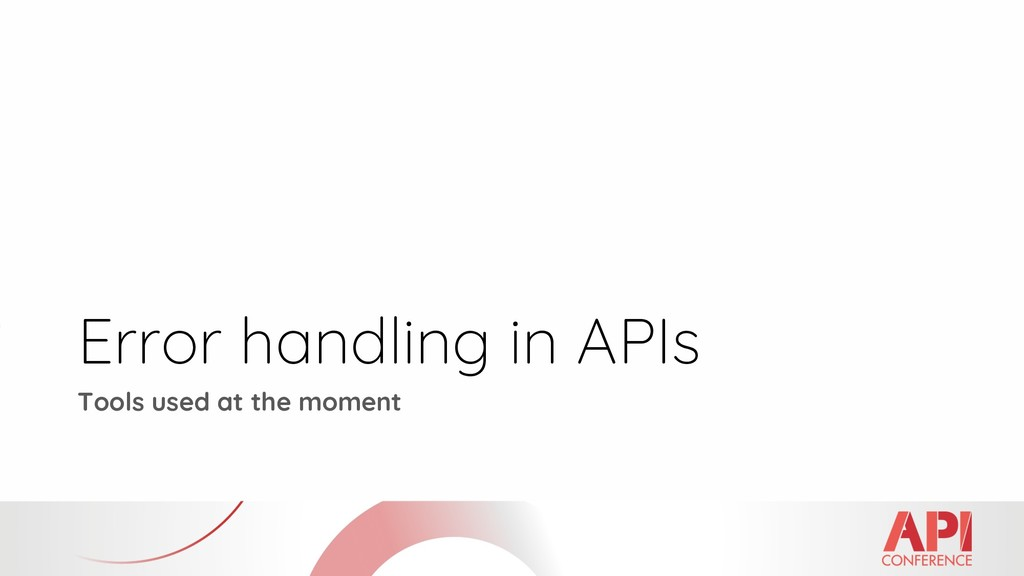 Error handling in APIs Tools used at the moment