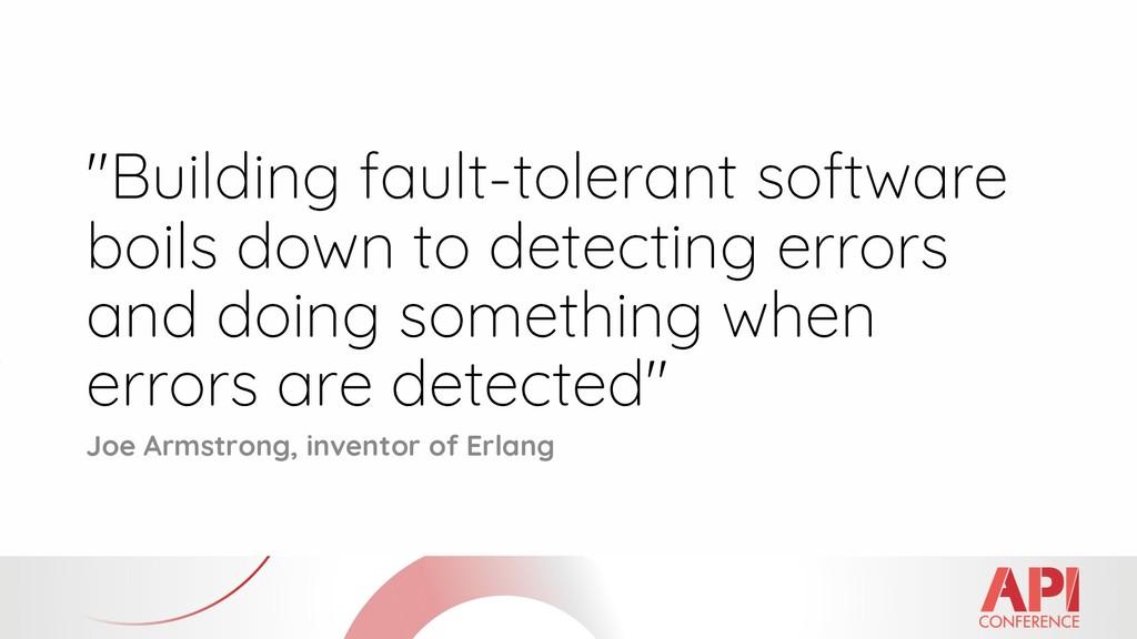 """Building fault-tolerant software boils down to..."