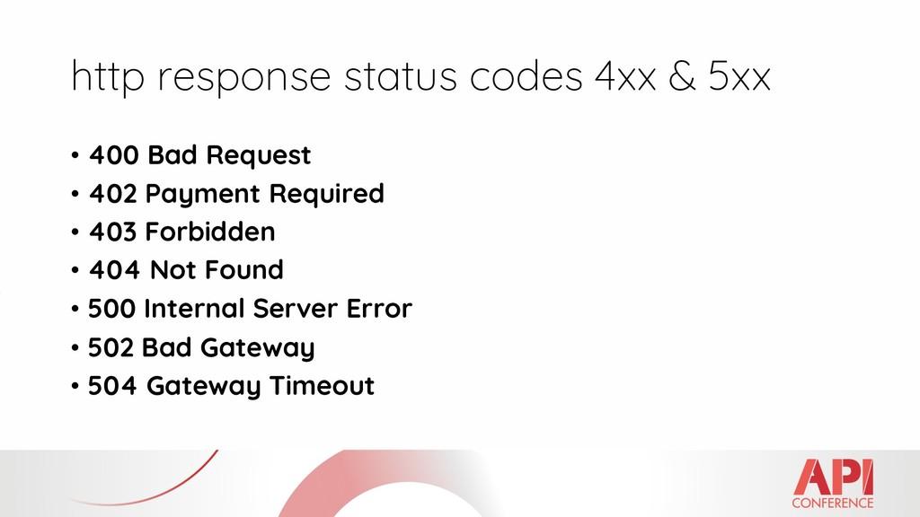 http response status codes 4xx & 5xx • 400 Bad ...