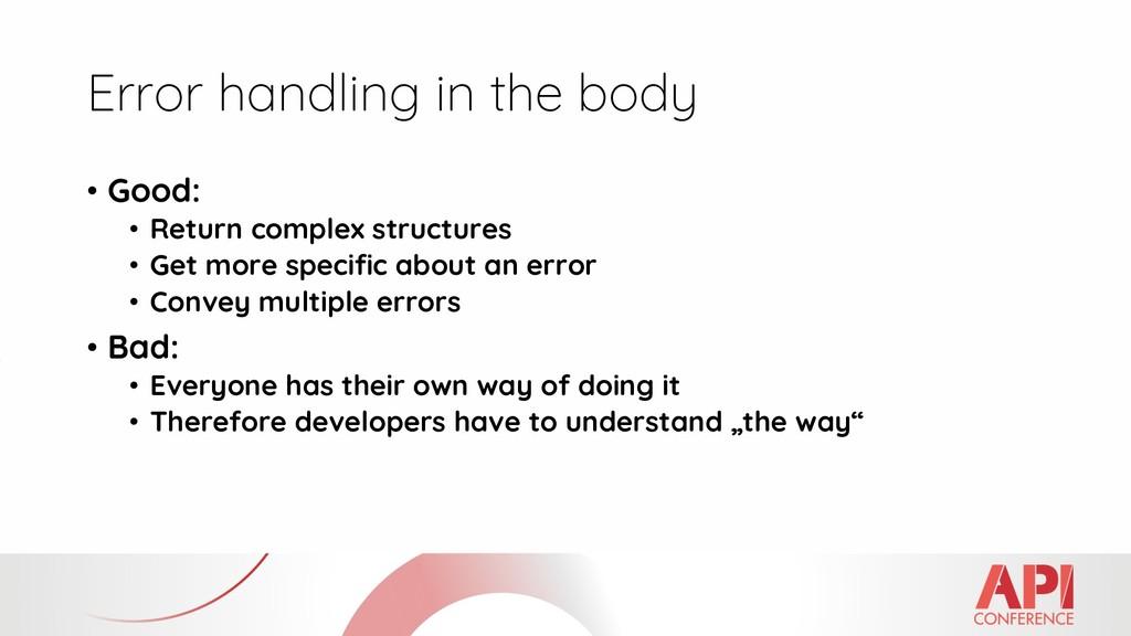 Error handling in the body • Good: • Return com...