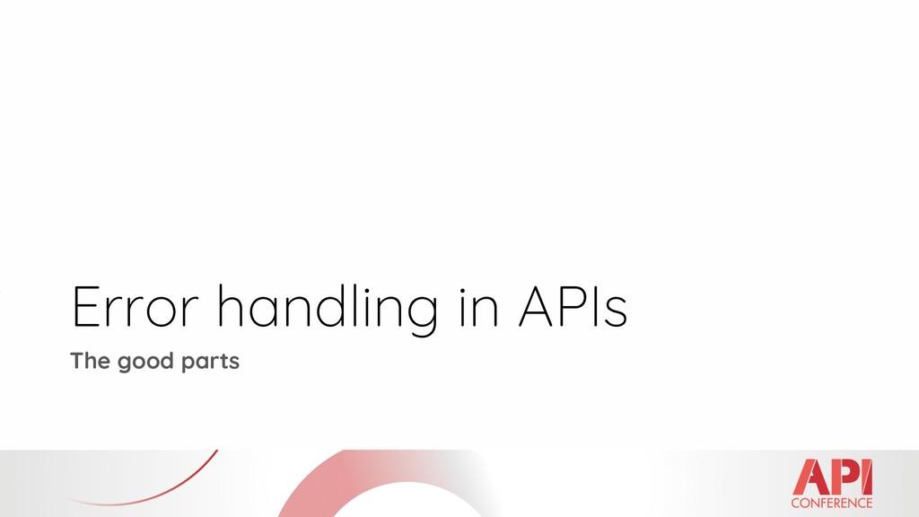 Error handling in APIs The good parts