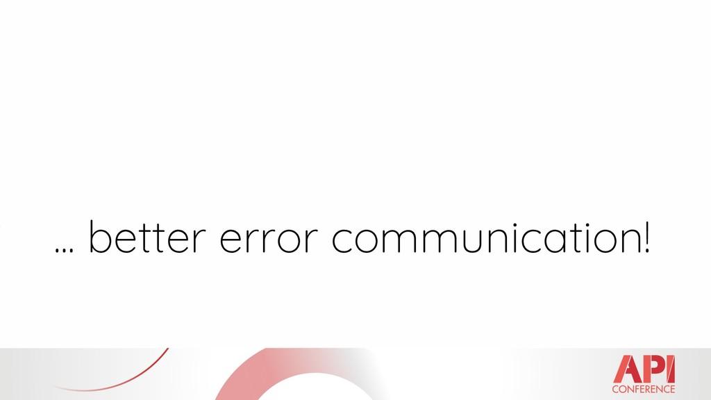 ... better error communication!