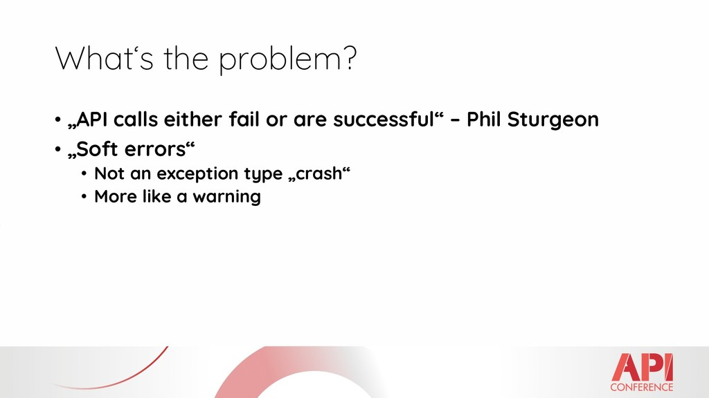 """What's the problem? • """"API calls either fail or..."""