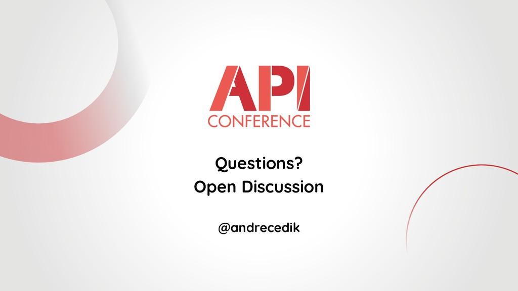 Questions? Open Discussion @andrecedik