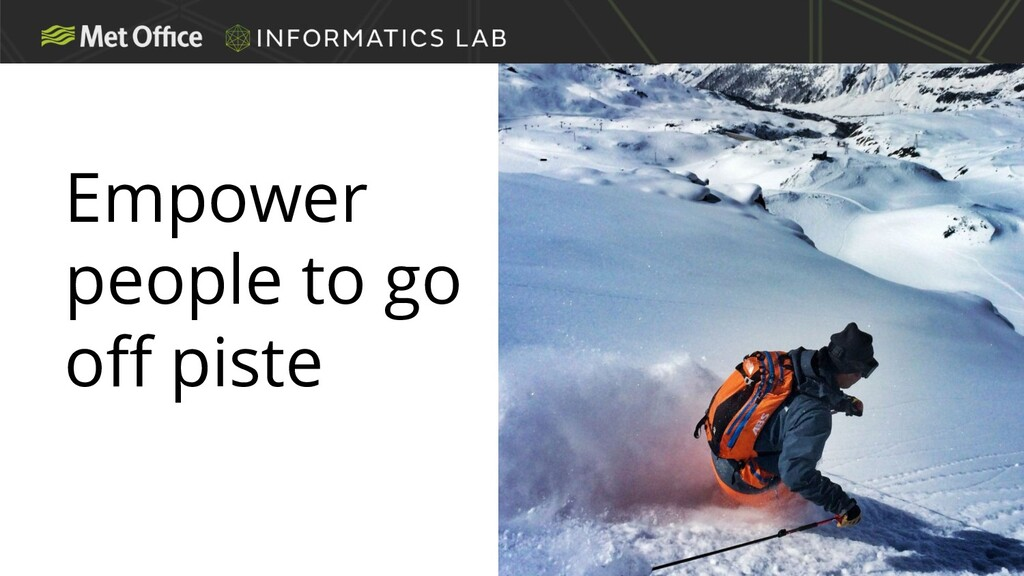 Empower people to go off piste
