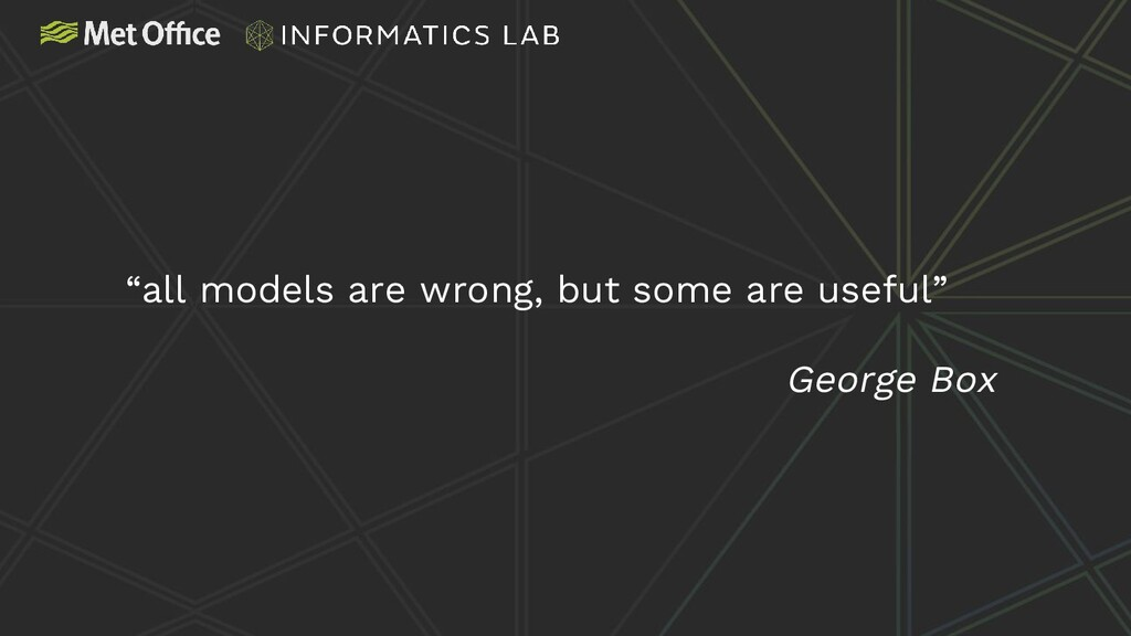 """""""all models are wrong, but some are useful"""" Geo..."""