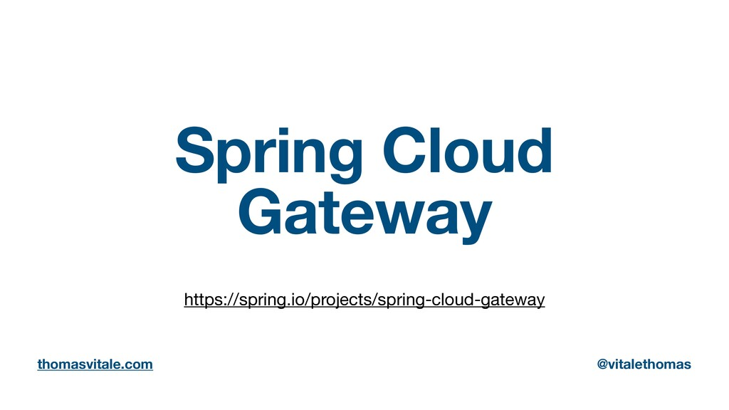 Spring Cloud Gateway https://spring.io/projects...