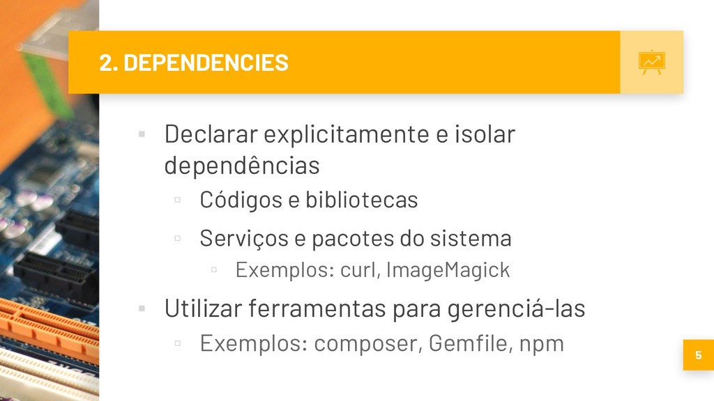 2. DEPENDENCIES ▪ Declarar explicitamente e iso...
