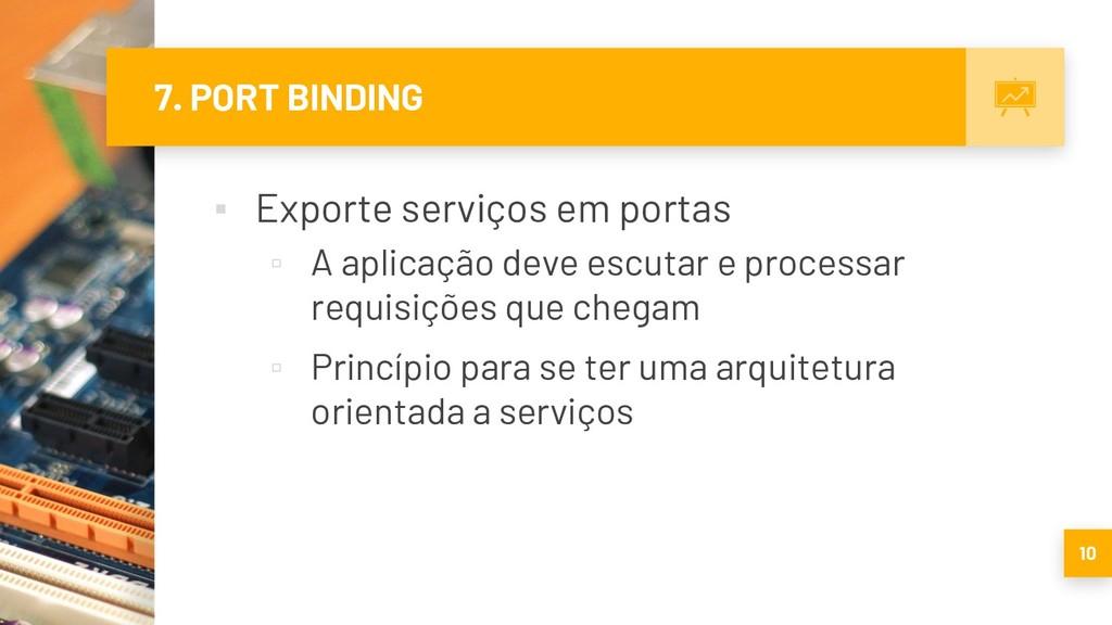 7. PORT BINDING ▪ Exporte serviços em portas ▫ ...