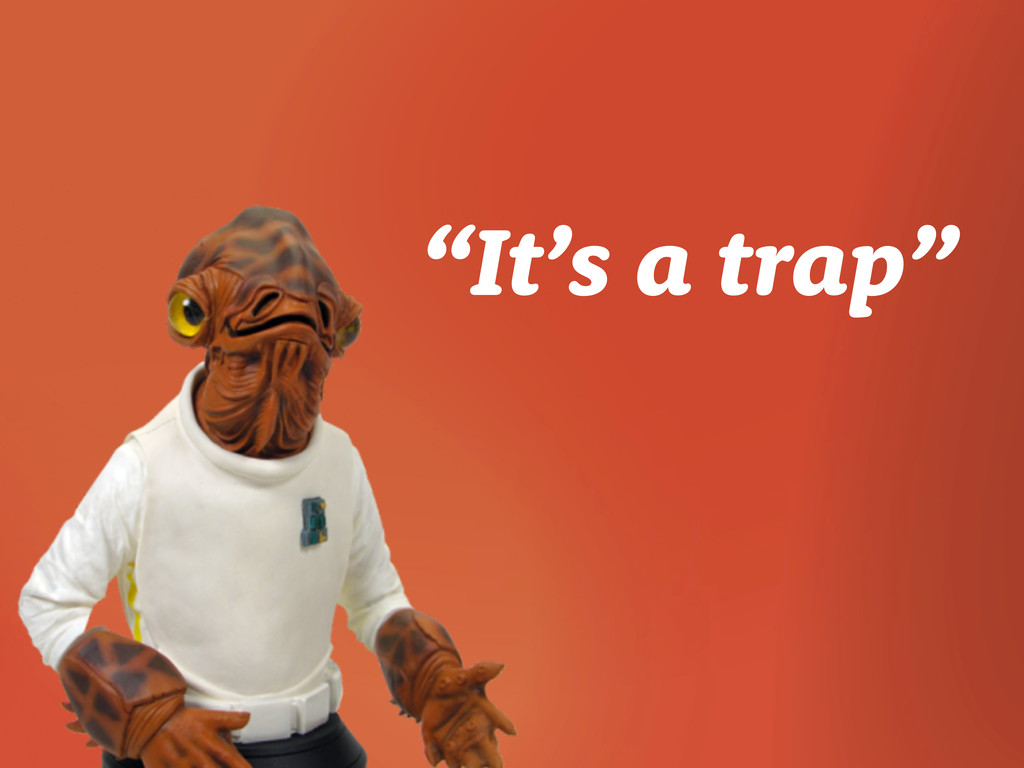 """""""It's a trap"""""""