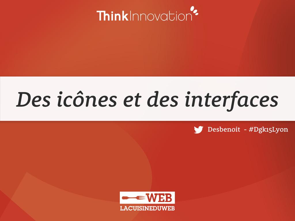 Des icônes et des interfaces Desbenoit - #Dgk15...