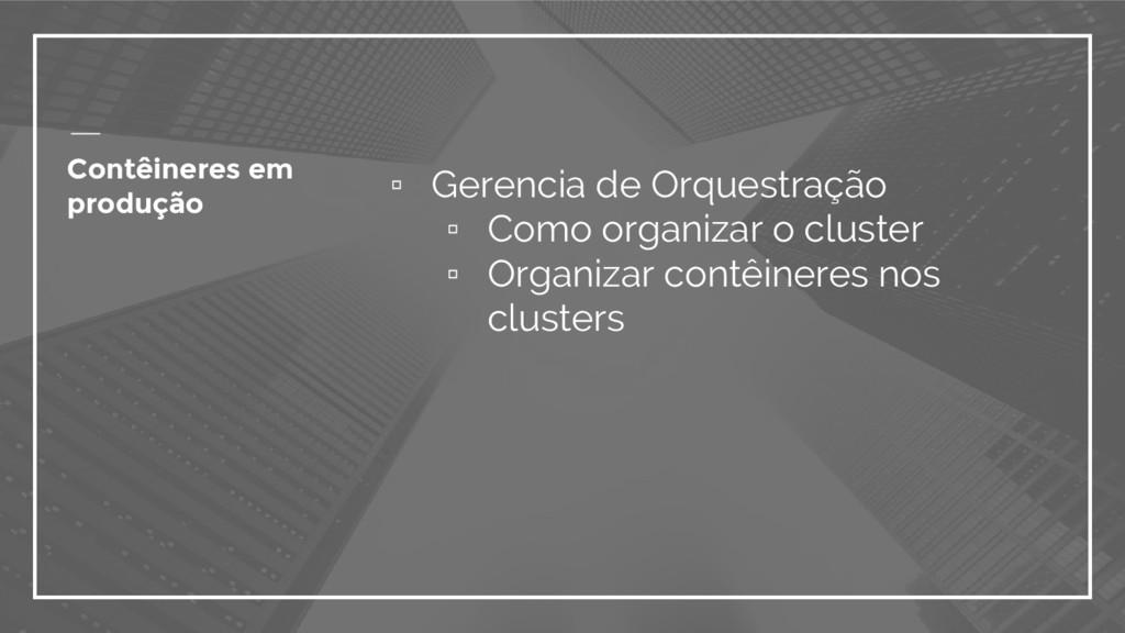 ▫ Gerencia de Orquestração ▫ Como organizar o c...
