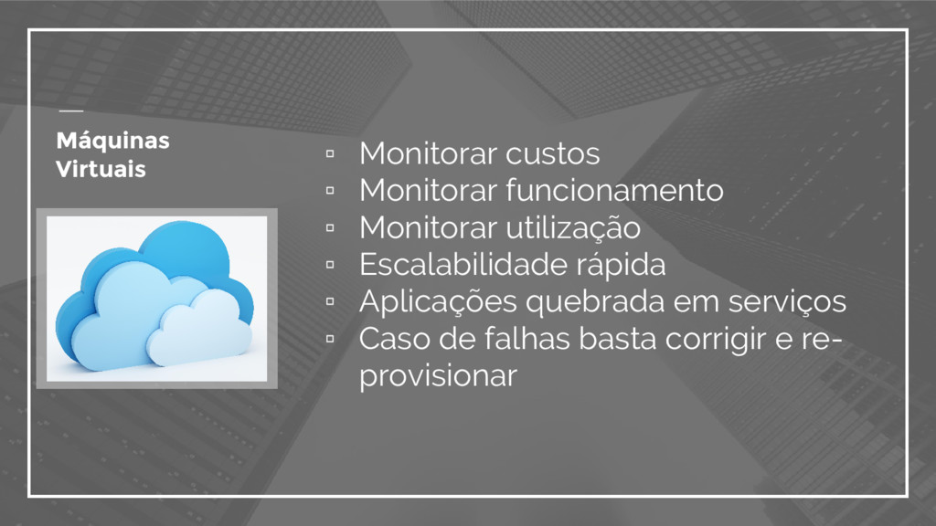 Máquinas Virtuais ▫ Monitorar custos ▫ Monitora...