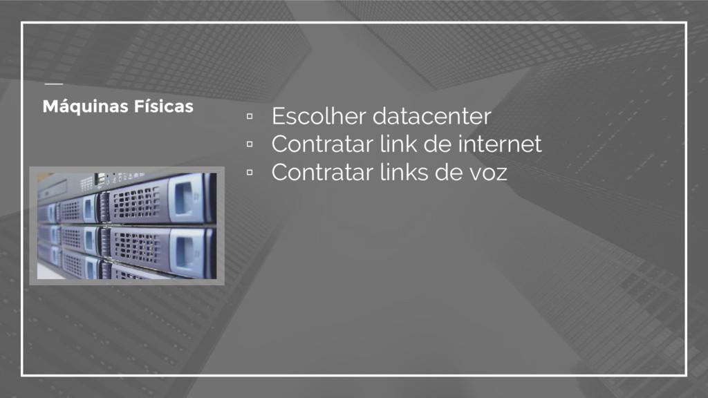 ▫ Escolher datacenter ▫ Contratar link de inter...