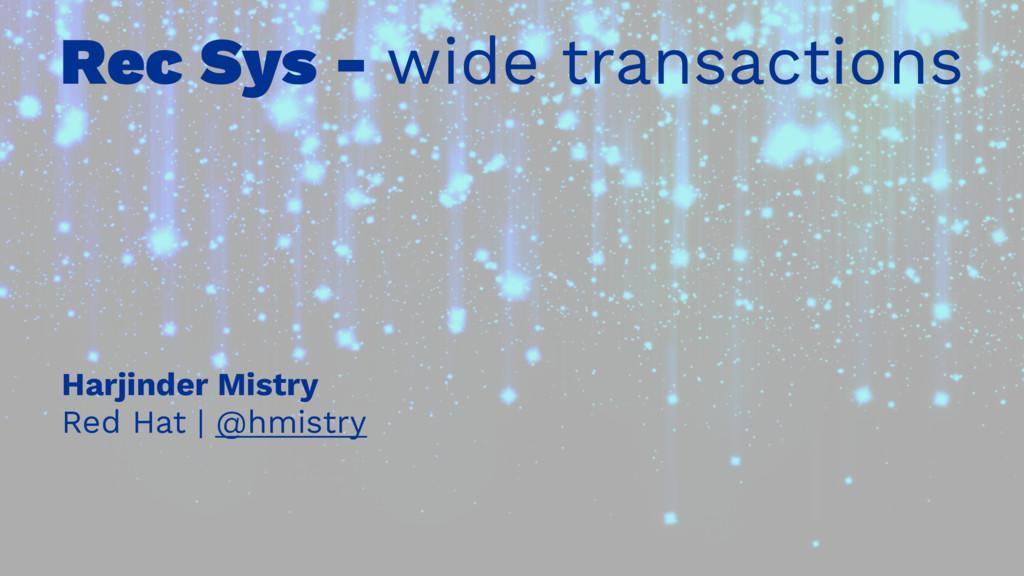 Rec Sys - wide transactions Harjinder Mistry Re...