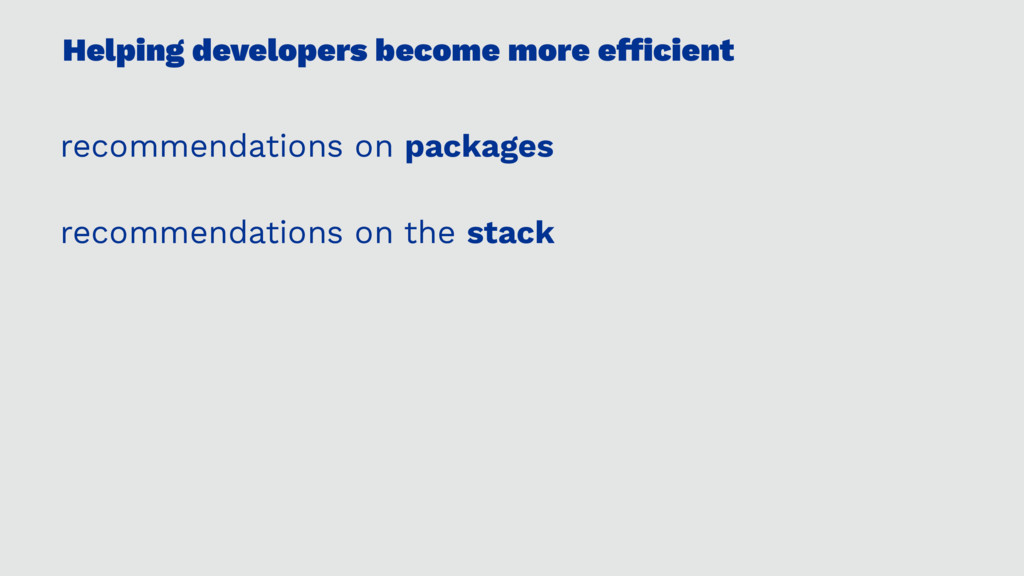 Helping developers become more efficient recomme...