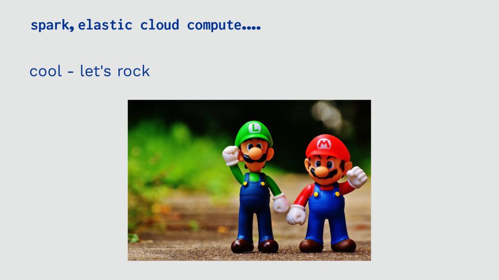 spark, elastic cloud compute.... cool - let's r...