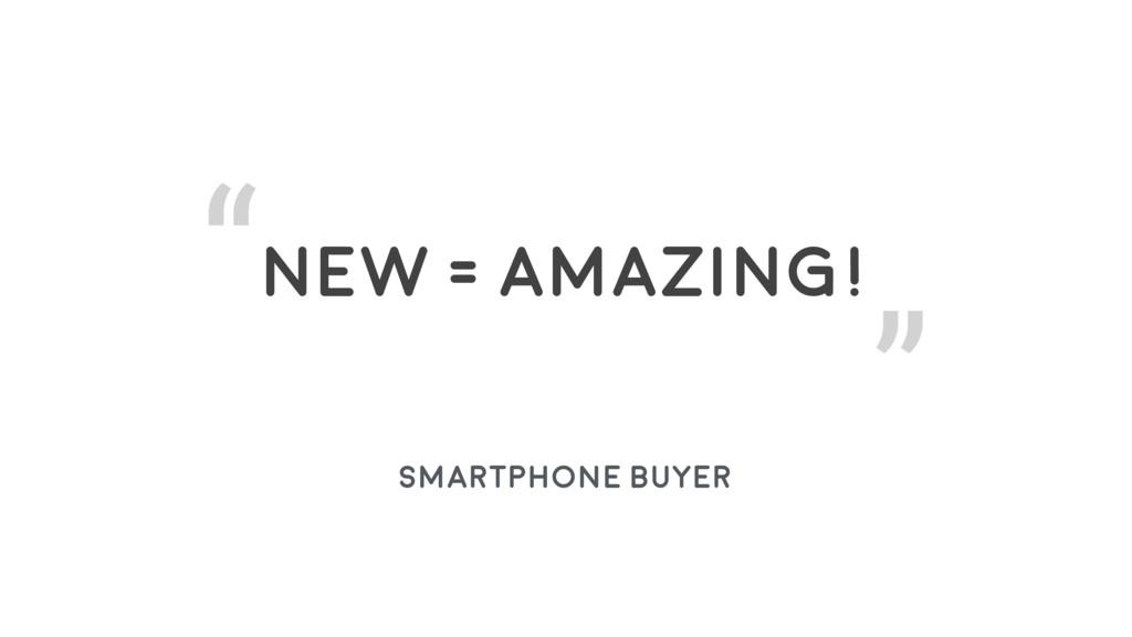 New = Amazing! Smartphone Buyer