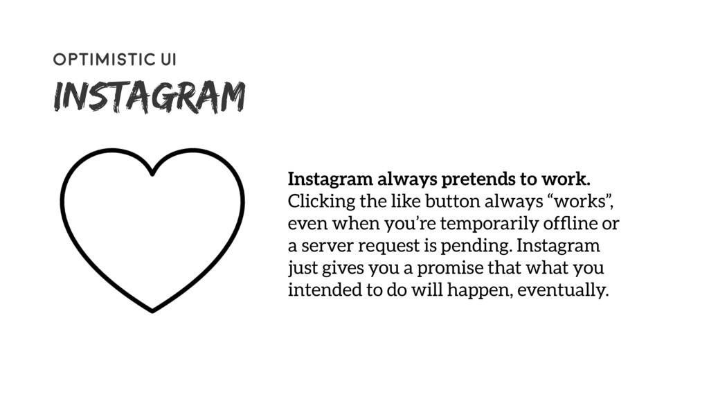 64 Optimistic UI Instagram Instagram always pre...