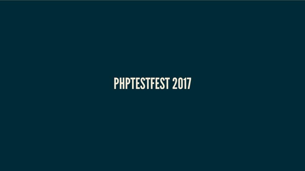 PHPTESTFEST 2017 PHPTESTFEST 2017 PHPTESTFEST 2...