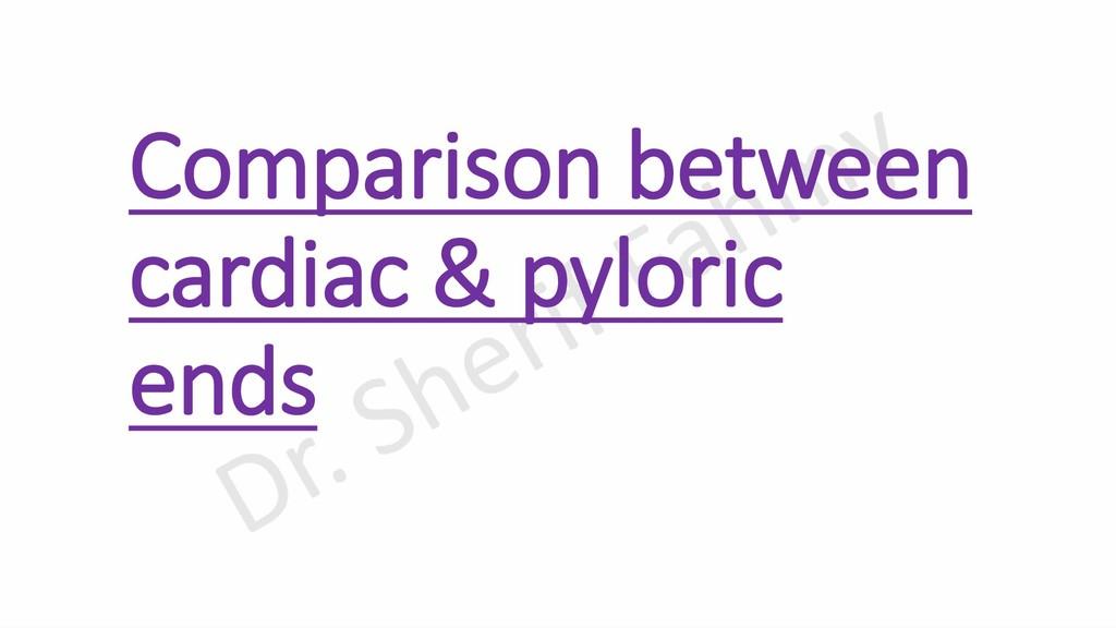 Comparison between cardiac & pyloric ends