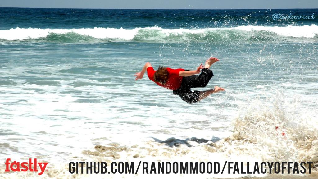 github.com/Randommood/FallacyOfFast @Randommood