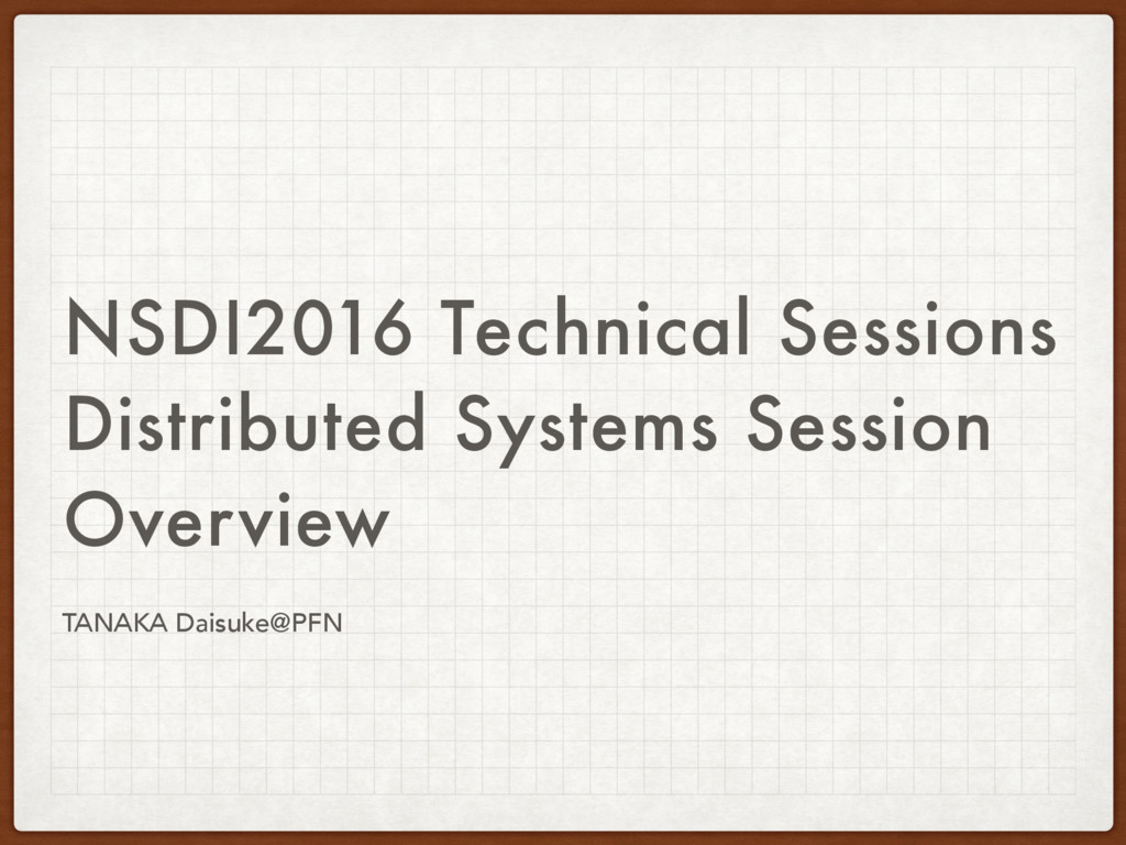 NSDI2016 Technical Sessions Distributed Systems...