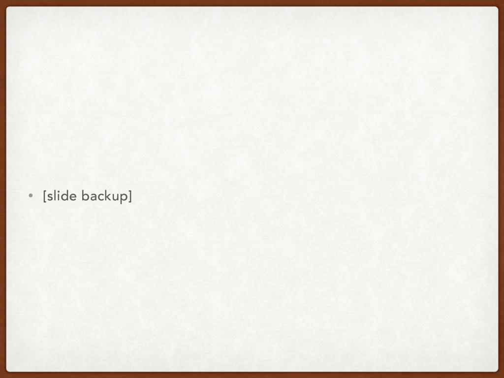 • [slide backup]