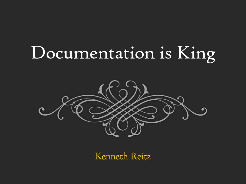 Documentation is King Kenneth Reitz
