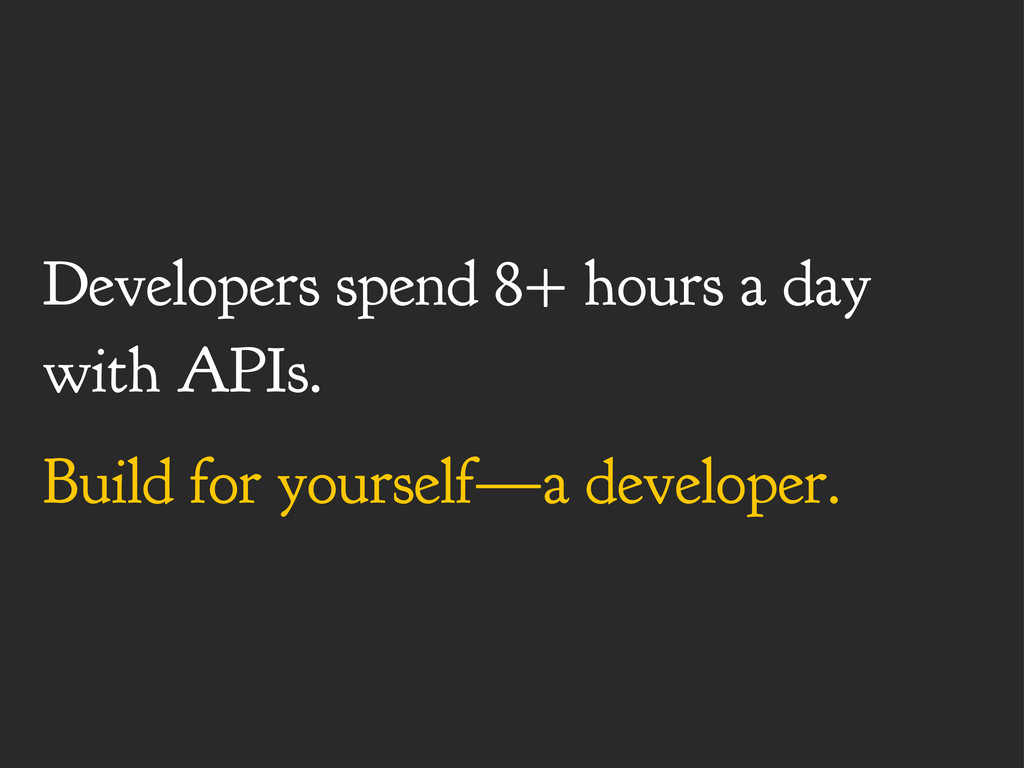 Developers spend 8+ hours a day with APIs. Buil...