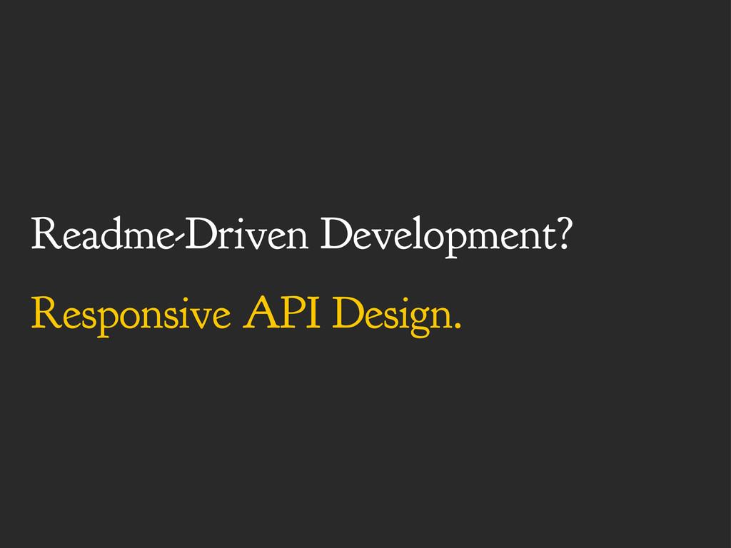 Readme-Driven Development? Responsive API Desig...